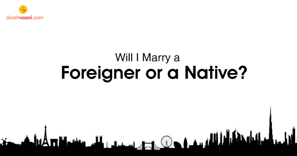 Will I Marry a Foreigner or a Native? | Akashvaani com