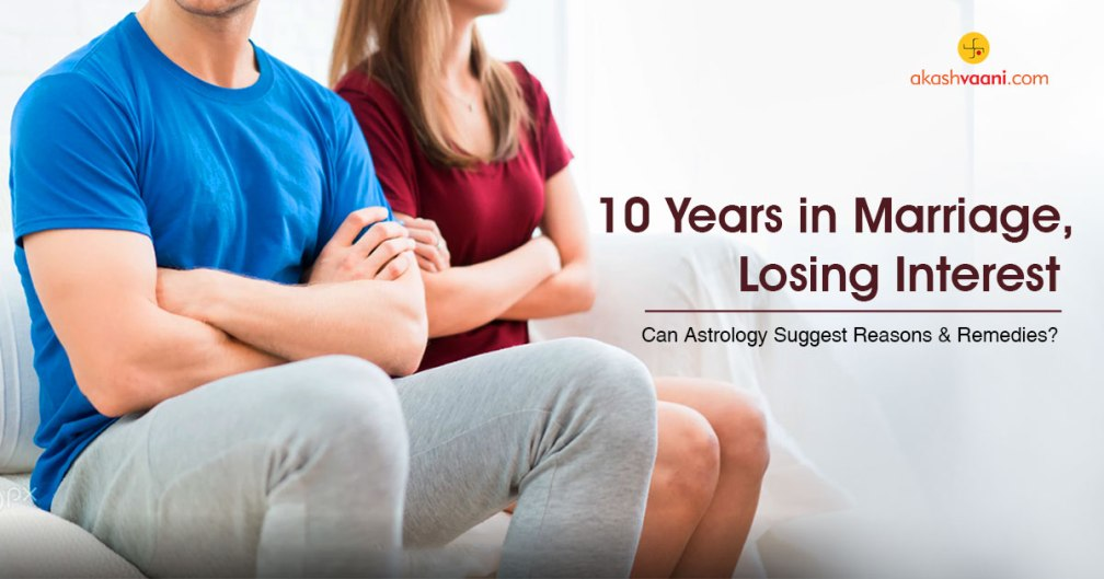 10 Years in Marriage, Losing Interest. Can Astrology Suggest Reasons and Remedies?