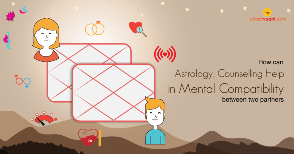How Astrology and Counselling together can greatly help you for Mental compatibility between two partners