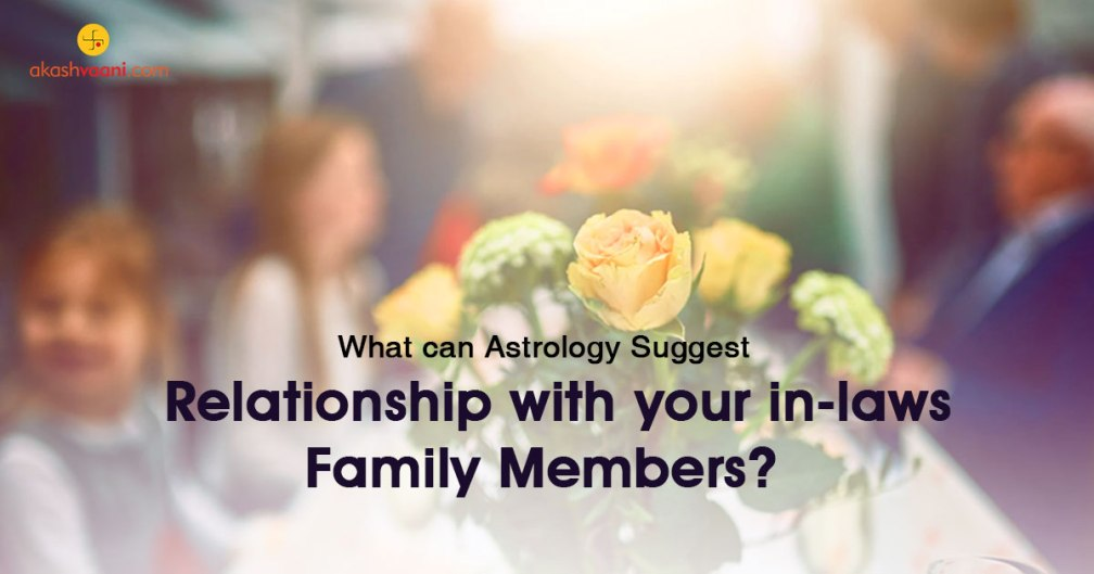 What can Astrology Suggest Relationship with your in-laws Family Members?